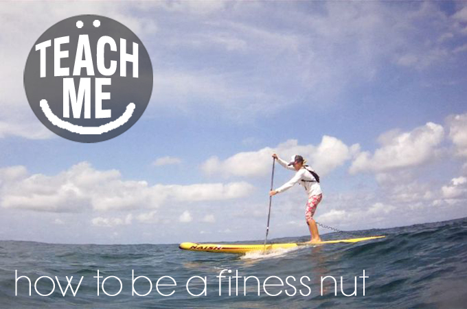 Teach me how to be a fitness nut