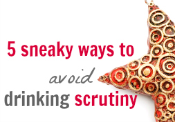 5 sneaky ways to avoid alcohol scrutiny (and stay true to your goals)